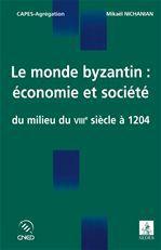 Le monde byzantin ; économie et société du milieu du VIIIe siècle à 1204