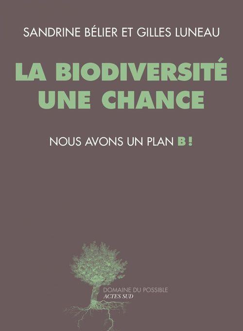 La biodiversité une chance, nous avons un plan B!  - Gilles Luneau  - Sandrine Belier