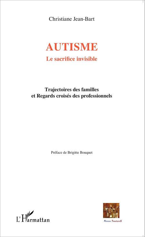 Autisme, le sacrifice invisible ; trajectoires de familles et regards croisés des professionnels