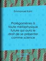 Vente EBooks : Prolégomènes à toute métaphysique future qui aura le droit de se présenter comme science  - Emmanuel KANT - Claude-Joseph Tissot