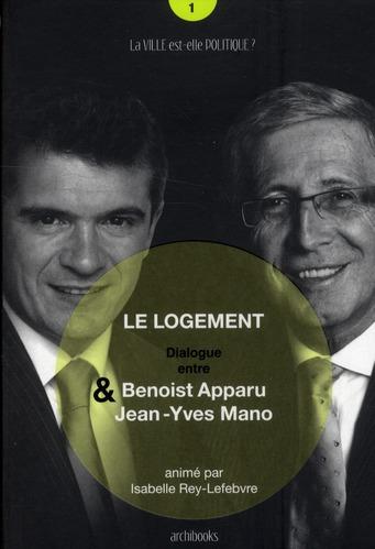 le logement ; dialogue entre Benoist Apparu et Jean-Yves Mano
