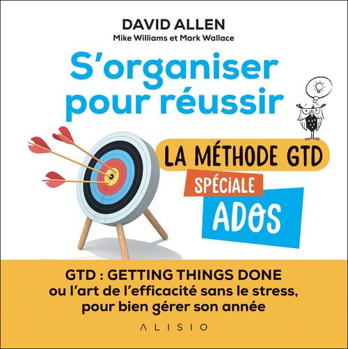 S'organiser pour réussir : la méthode GTD spéciale ados