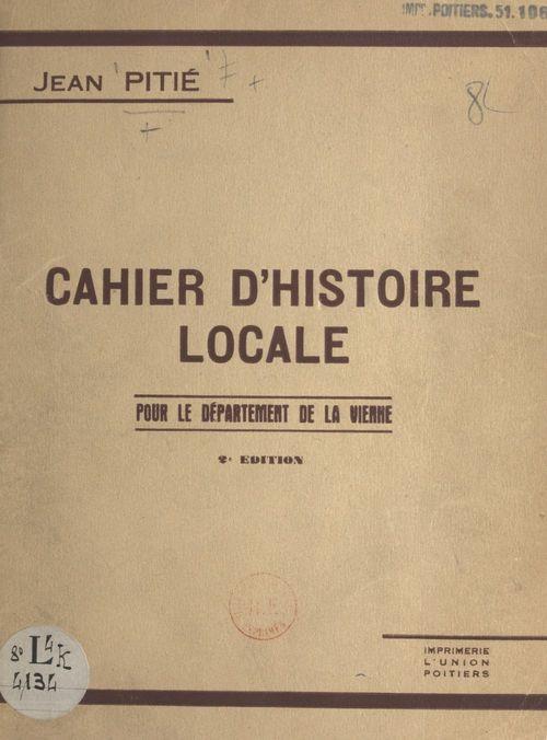 Cahier d'histoire locale pour le département de la Vienne  - Jean Pitié