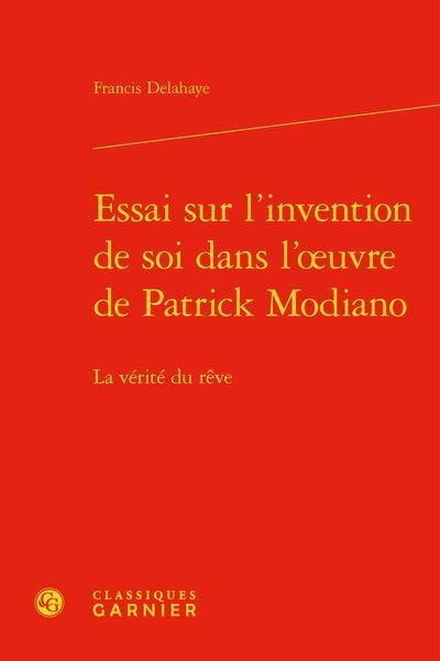 Essai sur l'invention de soi dans l'œuvre de Patrick Modiano ; la vérité du rêve