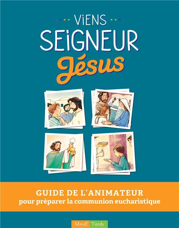 VIENS SEIGNEUR JESUS  -  GUIDE DE L'ANIMATEUR POUR PREPARER LA COMMUNION EUCHARISTIQUE