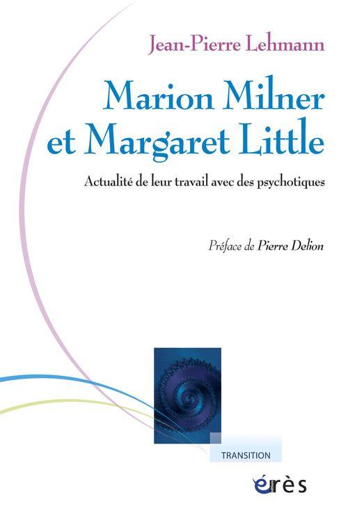Marion Milner et Margaret Little ; actualité de leur travail avec des psychotiques