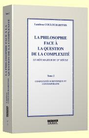 La philosophie face à la question de la complexité t.2 ; compléxités scientifique et contemporaine