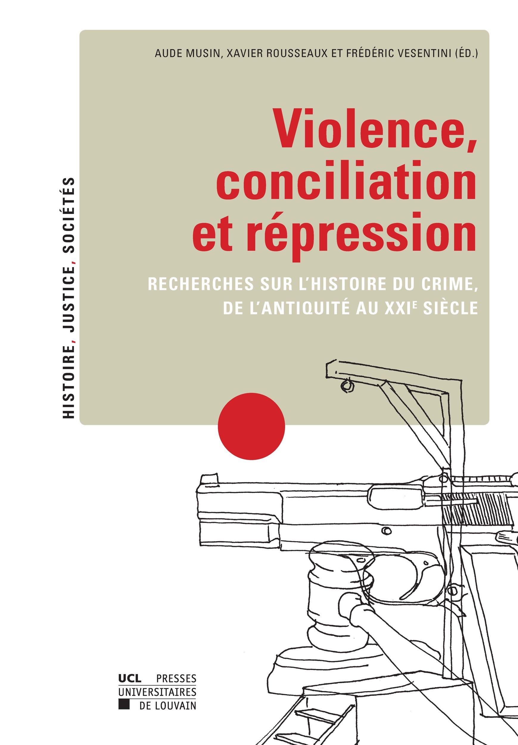 Violence, conciliation et répression ; recherches sur l'histoire du crime, de l'Antiquité au XXIe siècle