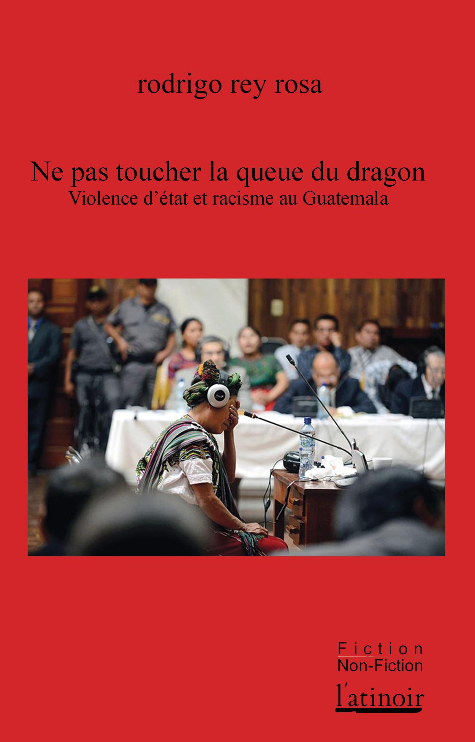 Ne pas toucher la queue du dragon ; vilolence d'État et racisme au Guatemala