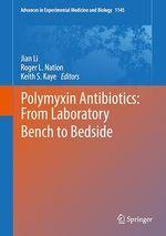 Polymyxin Antibiotics: From Laboratory Bench to Bedside  - Jian Li - Keith S. Kaye - Roger L. Nation