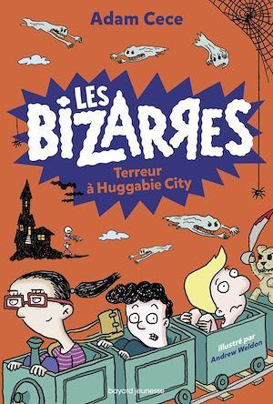 Les bizarres T.2 ; terreur à Huggabie City
