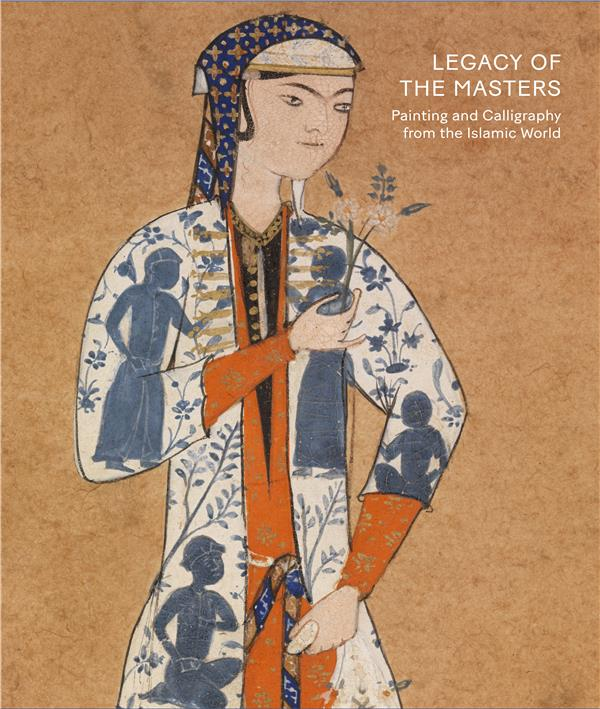 Legacy of the masters : painting and calligraphy from the Islamic World
