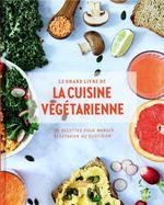 Couverture de Le grand livre de la cuisine végétarienne ; 175 recettes pour manger végétarien au quotidien
