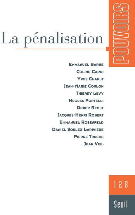 REVUE POUVOIRS T.128 ; la pénalisation