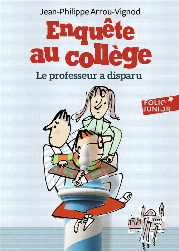 ENQUETE AU COLLEGE, 1 : LE PROFESSEUR A DISPARU Arrou-Vignod Jean-Philippe