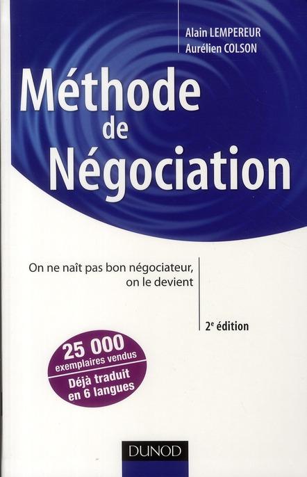 Methode De Negociation ; On Ne Nait Pas Bon Negociateur, On Le Devient (2e Edition)