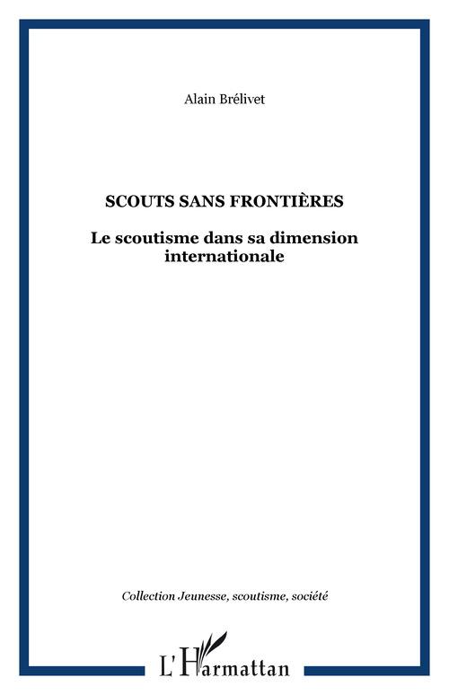 Scouts sans frontieres - le scoutisme dans sa dimension internationale