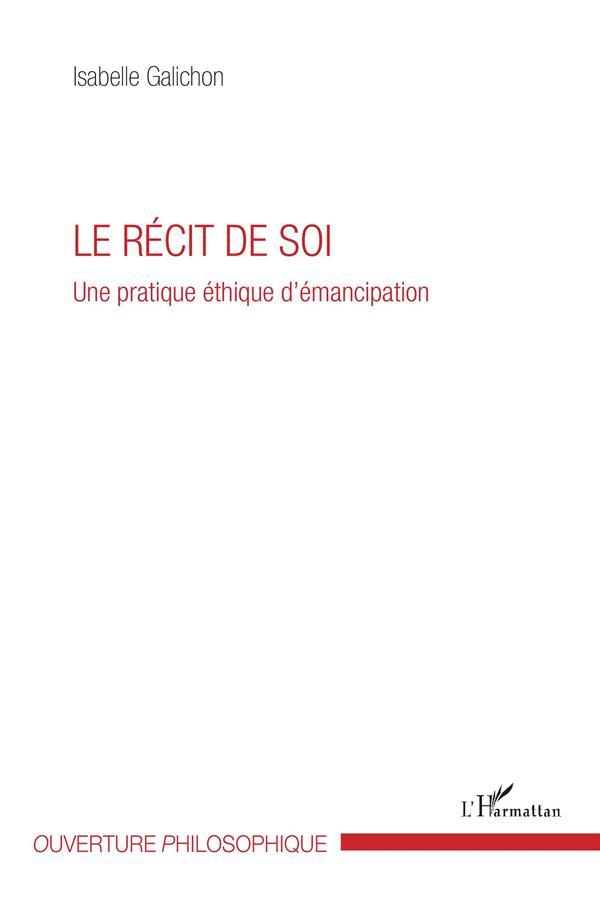 LE RECIT DE SOI - UNE PRATIQUE ETHIQUE D'EMANCIPATION