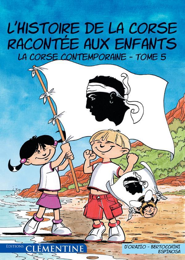 L'HISTOIRE DE LA CORSE RACONTEE AUX ENFANTS T.5  -  LA CORSE CONTEMPORAINE