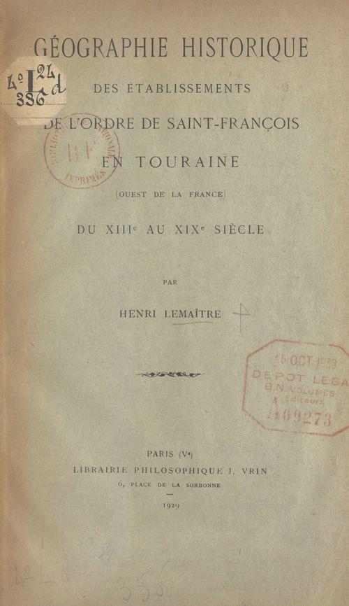 Géographie historique des établissements de l'ordre de Saint-François en Touraine  - Henri Lemaitre