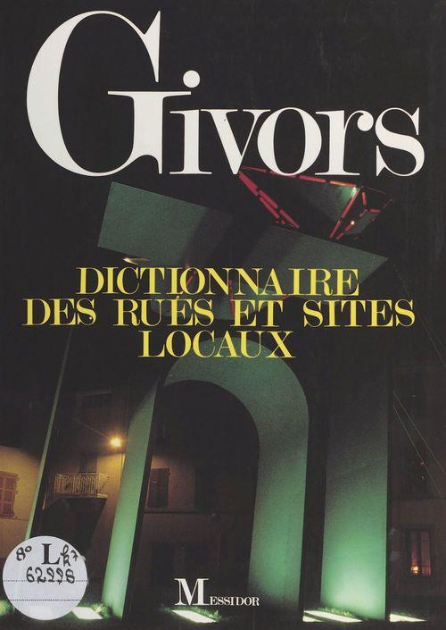 Givors : dictionnaire des rues et sites locaux