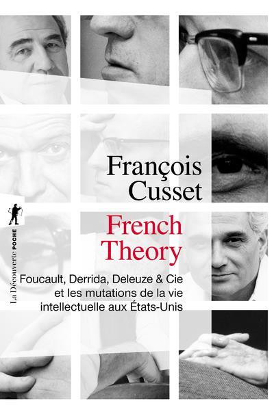 French Theory ; Foucault, Derrida, Deleuze Et Cie Et Les Mutations De La Vie Intellectuelle Aux Etats-Unis