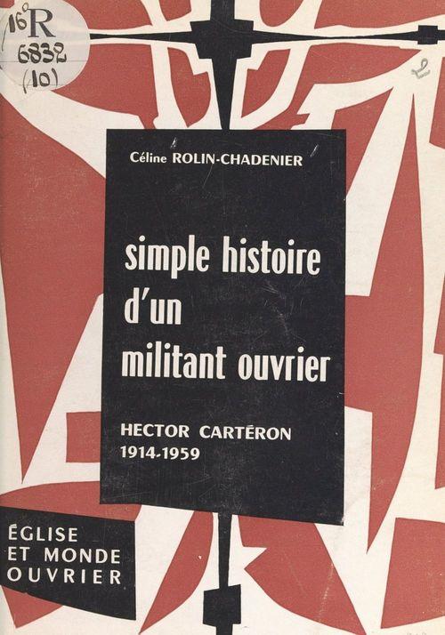 Simple histoire d'un militant ouvrier, Hector Cartéron, 1914-1959