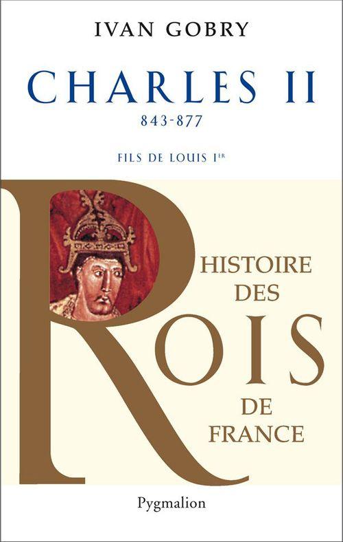 Les rois qui ont fait la France ; Charles II ; 840-877 ; fils de Louis Ier