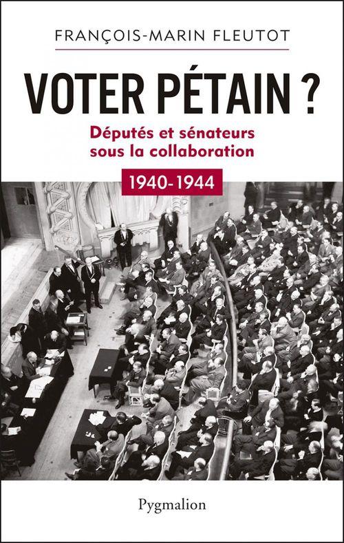 Voter Pétain ? députés et sénateurs sous la collaboration ; 1940-1944