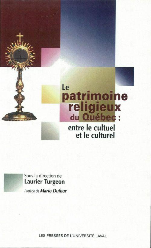 Le patrimoine religieux du quebec entre le cultuel et le culturel
