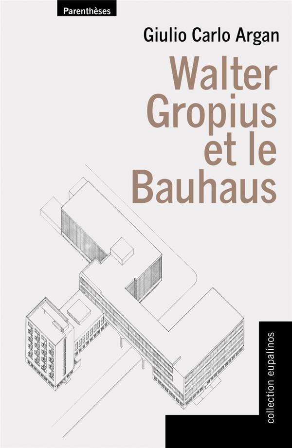 Walter Gropius et le Bauhaus