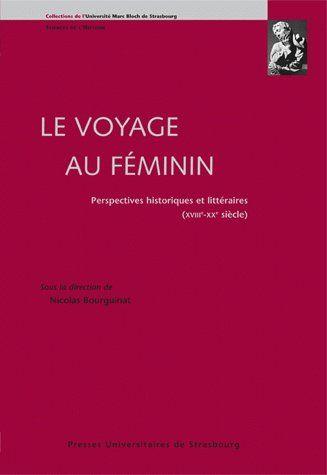Le voyage au féminin ; perspectives historiques et littéraires (XVIIIe-XXe siècle)