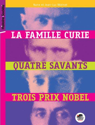 La famille Curie, quatre savants, trois prix nobel