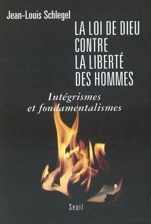 La loi de Dieu contre la liberté des hommes ; intégrismes et fondamentalismes