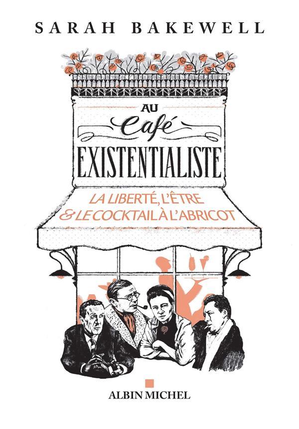 Au café existentialiste ; la liberté, l'être et le cocktail à l'abricot