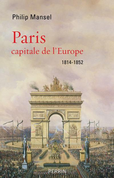 Paris, capitale de l'Europe, 1814-1852