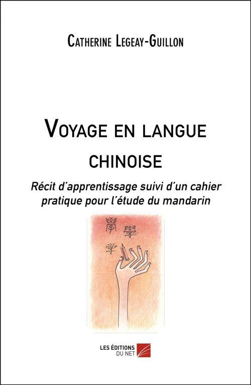 Voyage en langue chinoise ; récit d'apprentissage suivi d'un cahier pratique pour l'étude du mandarin