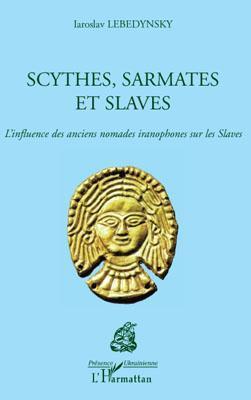 Scythes, sarmates et slaves ; l'influence des anciens nomades iranophones sur les slaves