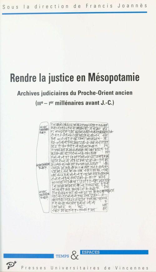 Rendre la justice en Mésopotamie  - Francis Joannès  - Collectif