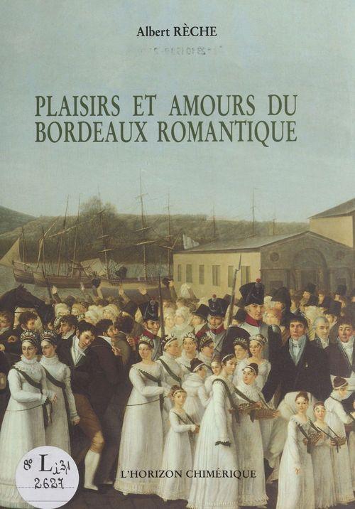 Plaisirs et amours du Bordeaux romantique  - Albert Rèche