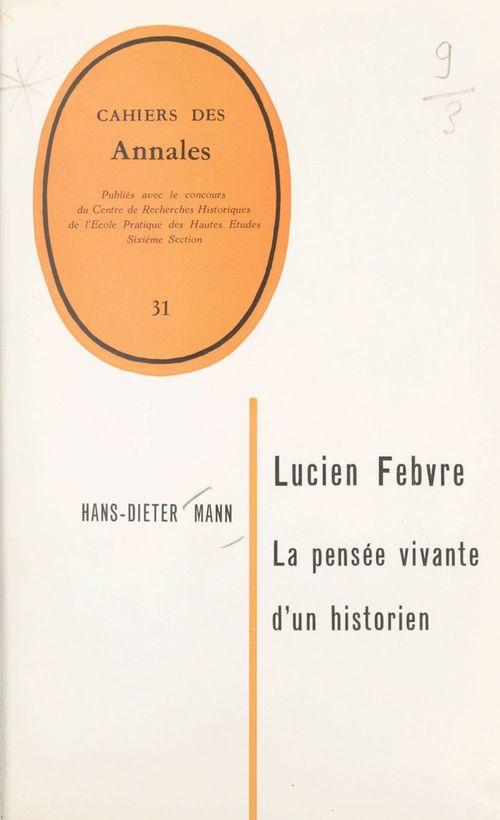 Lucien Febvre, la pensée vivante d'un historien