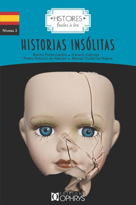 histoires faciles à lire ; espagnol ; niveau 3 ; historias insólitas
