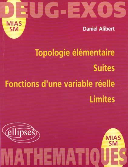 Topologie Elementaire ; Suites ; Fonctions D'Une Variable Reelle ; Limites