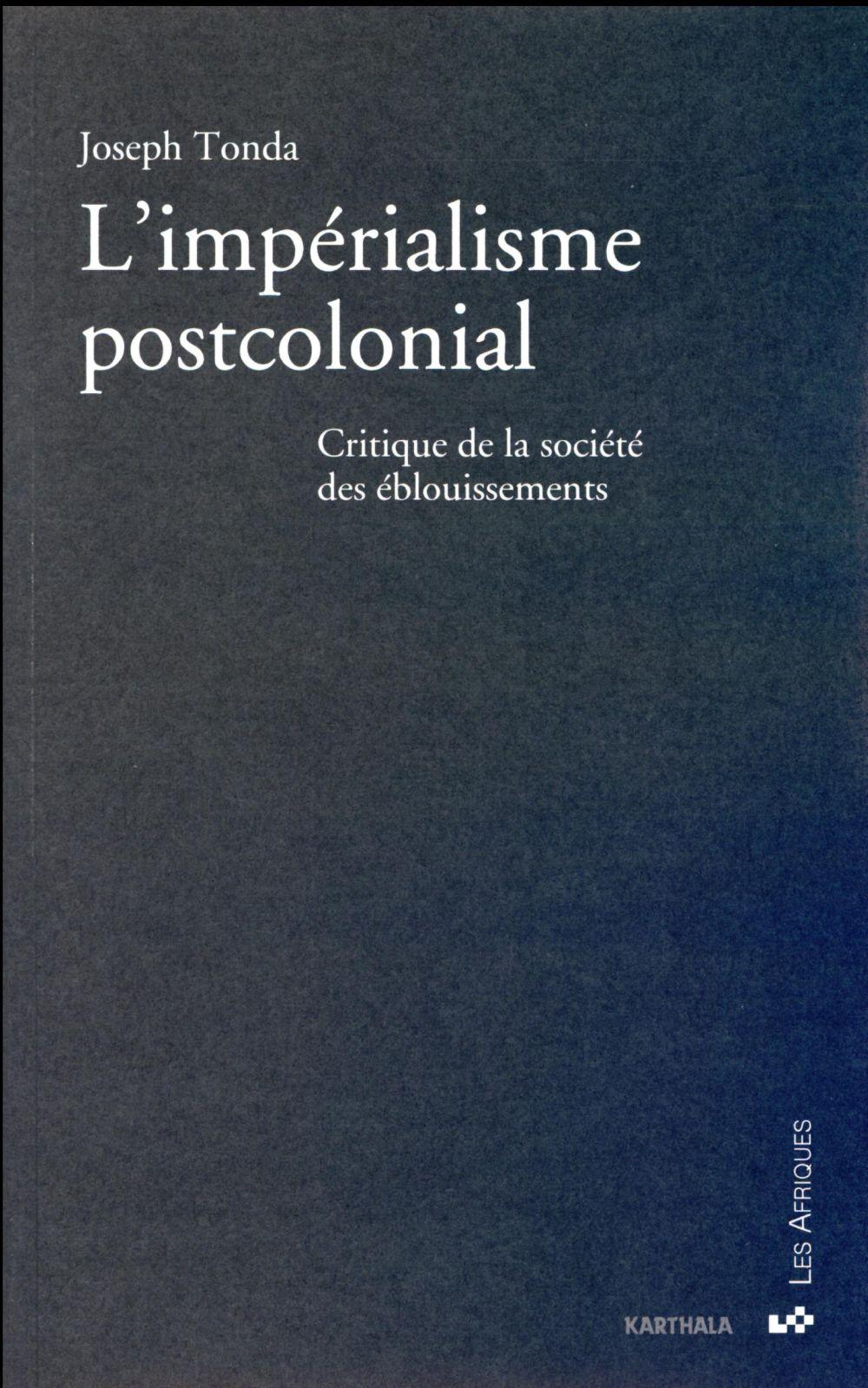 l'impérialisme postcolonial ; critique de la société des éblouissements