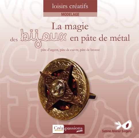 La magie des bijoux en pâte de métal ; argent, bronze et cuivre