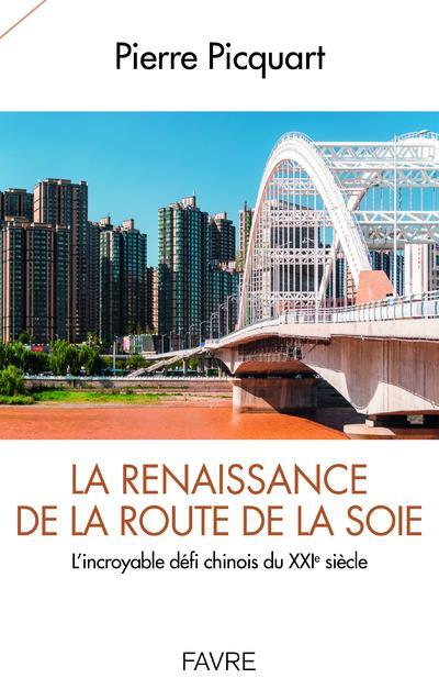 La renaissance de la route de la soie ; l'incroyable défi chinois du XXIe siècle