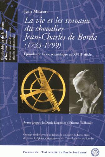 La vie et les travaux du chevalier Jean-Charles de Borda (1733-1799) ; épisodes de la vie scientifique au XVIIIeme siècle