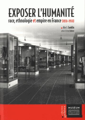 Exposer l'humanité ; race, ethnologie et empire en France (1850-1950)