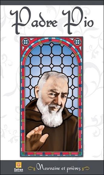Padre Pio ; neuvaine et prières
