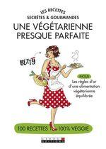 Vente Livre Numérique : Les recettes secrètes et gourmandes d'une végétarienne presque parfaite  - Betty - Alix Lefief-Delcourt - Alix Lefief-Decourt